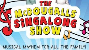 The McDougalls Singalong Show - Musical Mayhem for all the Family!