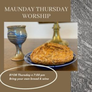 Maundy Thursday Communion - bring your own bread and wine
