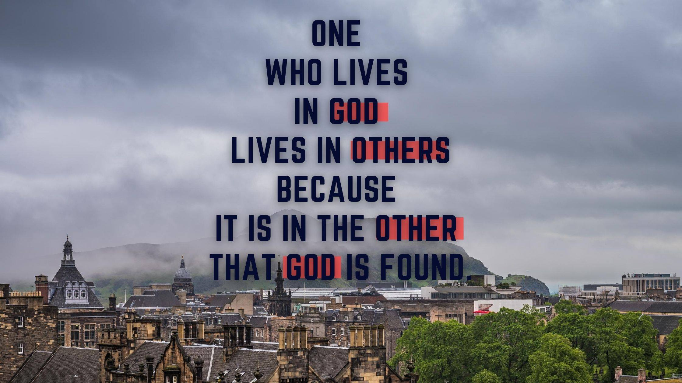 """Midweek Meditation 12th August 2020. """"One who lives in God lives in others because it is in the other that God is found."""""""