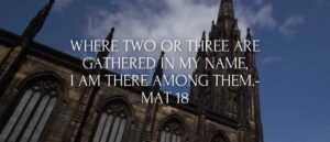 "Midweek Meditation 2nd September 2020. ""Where two or three are gathered in my name, I am there among them. - Mat 18"""