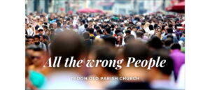 "Worship for 11th October 2020 - Rev Dave Prentice-Hyers. ""All the wrong People"""