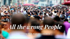 """Worship for 11th October 2020 - Rev Dave Prentice-Hyers. """"All the wrong People"""""""