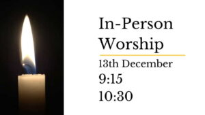 Back to In-Person Worship 13th December 9:15 10:30