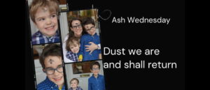 Ash Wednesday - Dust we are and shall return