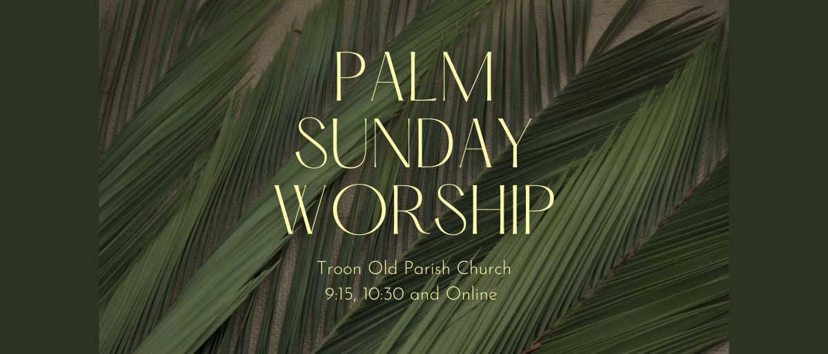 Palm Sunday Worship (28th March 2021). Troon Old Parish Church 9:15, 10:30 and Online.