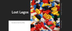 Worship for 2nd May 2021. Lost Legos