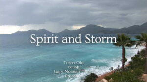 Worship for 27th June 2021. Spirit and Storm