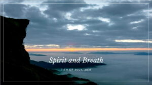 Worship for 11th July 2021. Spirit and Breath