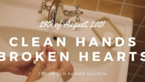 Worship for 29th August 2021. Clean Hands, Broken Hearts