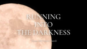Worship for 5th September 2021. Running into the Darkness