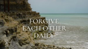 Worship for 19th September 2021. Forgive Each Other Daily
